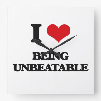 I love Being Unbeatable Square Wall Clocks