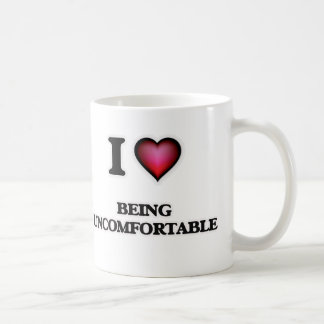 I love Being Uncomfortable Coffee Mug