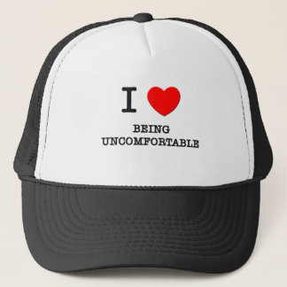 I Love Being Uncomfortable Trucker Hat