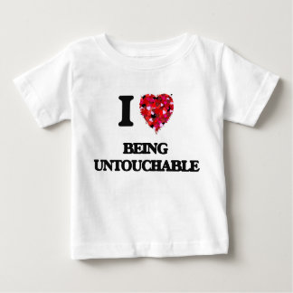 I love Being Untouchable Baby T-Shirt