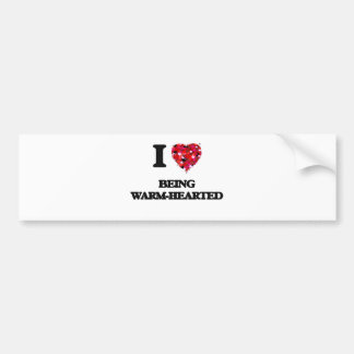 I love Being Warm-Hearted Bumper Sticker