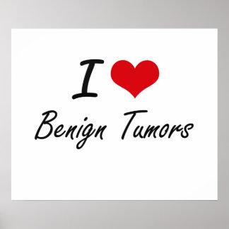 I Love Benign Tumors Artistic Design Poster
