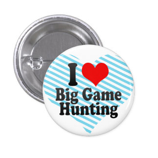 I love Big Game Hunting 1 Inch Round Button