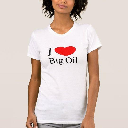 I Love Big Oil T-Shirt