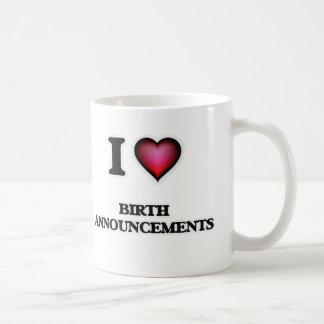 I Love Birth Announcements Coffee Mug