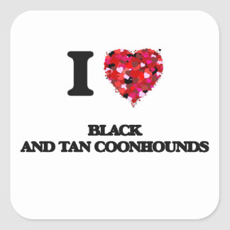 I love Black And Tan Coonhounds Square Sticker