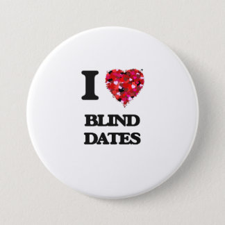 I Love Blind Dates 3 Inch Round Button