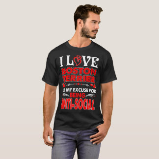 I Love Boston Terrier Excuse For Being Antisocial T-Shirt
