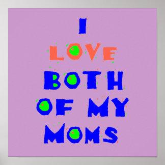 I Love Both Of My MOMS POSTER Print