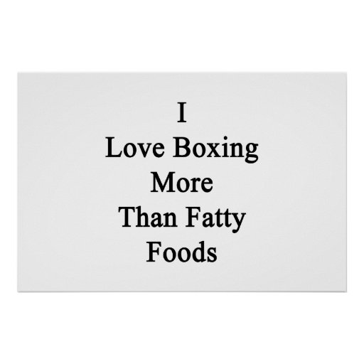 I Love Boxing More Than Fatty Foods. Posters