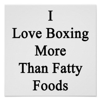 I Love Boxing More Than Fatty Foods Print