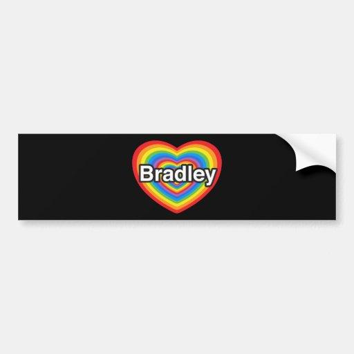 I love Bradley. I love you Bradley. Heart Bumper Stickers