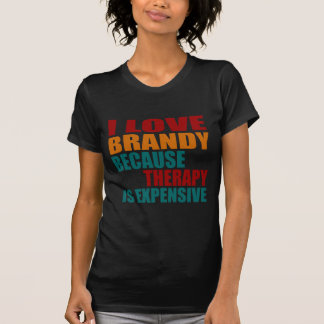I Love BRANDY Because Therapy Expensiv T-Shirt