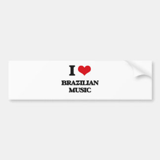 I Love BRAZILIAN MUSIC Bumper Sticker