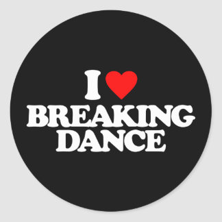 I LOVE BREAKING DANCE ROUND STICKER
