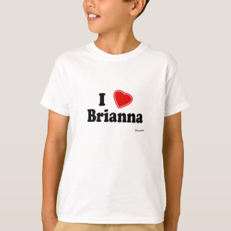 I Love Brianna T-Shirt