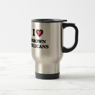 I Love Brown Pelicans Travel Mug