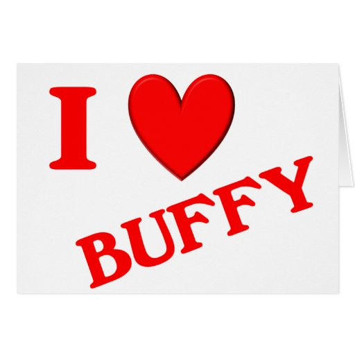 I Love Buffy Greeting Cards