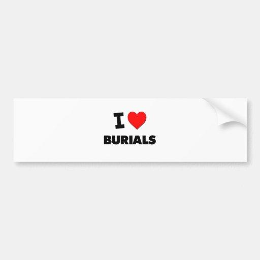 I Love Burials Bumper Sticker