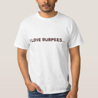 I love burpees... T-Shirt