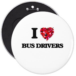 I Love Bus Drivers 6 Inch Round Button