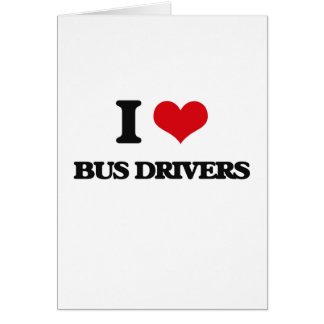 I love Bus Drivers Greeting Cards