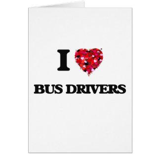 I love Bus Drivers Greeting Card