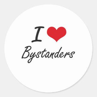 I Love Bystanders Artistic Design Round Sticker