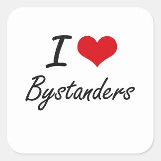 I Love Bystanders Artistic Design Square Sticker