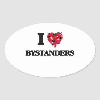 I Love Bystanders Oval Sticker