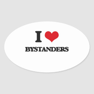 I Love Bystanders Oval Stickers
