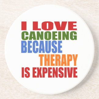 I Love Canoeing Because Therapy Is Expensive Drink Coaster