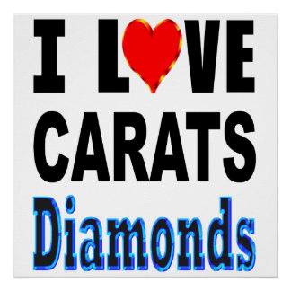 I Love Carats Diamonds Poster