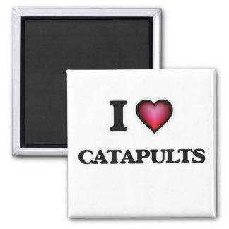 I love Catapults Square Magnet