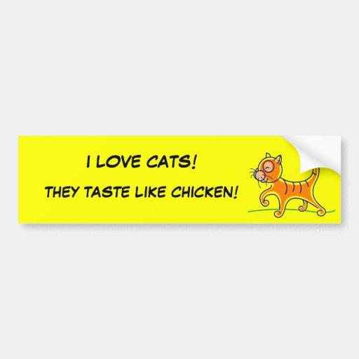 I LOVE CATS!, THEY TASTE LIKE CHICKEN! BUMPER STICKER