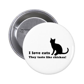 I Love Cats They Taste Like Chicken Buttons