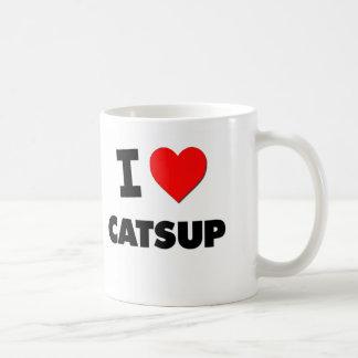 I love Catsup Coffee Mugs