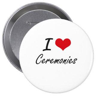 I love Ceremonies Artistic Design 4 Inch Round Button