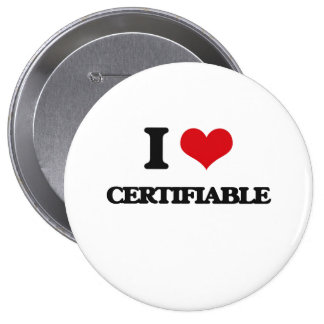 I love Certifiable 4 Inch Round Button