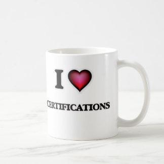 I love Certifications Coffee Mug