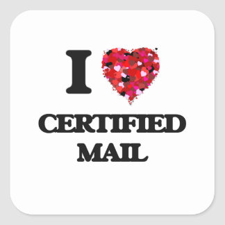 I love Certified Mail Square Sticker