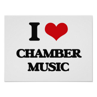 I love Chamber Music Posters