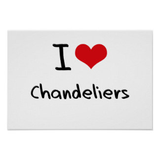 I love Chandeliers Posters