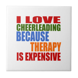 I Love Cheerleading Because Therapy Is Expensive Ceramic Tiles