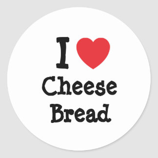 I love Cheese Bread heart T-Shirt Round Stickers