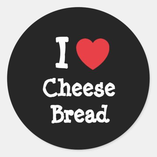 I love Cheese Bread heart T-Shirt Round Sticker