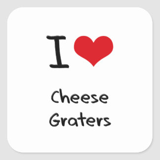 I love Cheese Graters Square Stickers