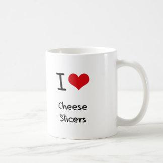I love Cheese Slicers Coffee Mugs