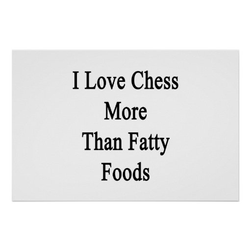 I Love Chess More Than Fatty Foods Poster