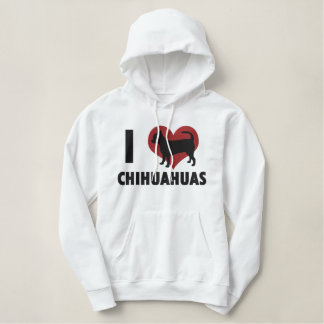 I Love Chihuahuas Embroidered Shirt (Hoodie)